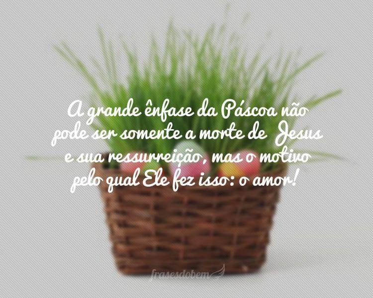 A grande ênfase da Páscoa não pode ser somente a morte de Jesus e sua ressurreição, mas o motivo pelo qual Ele fez isso: o amor!