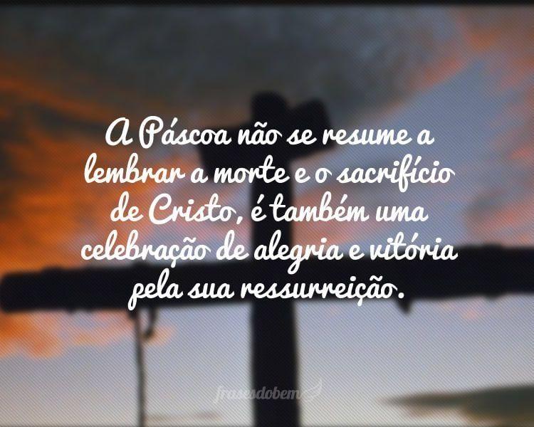 A Páscoa não se resume a lembrar a morte e o sacrifício de Cristo, é também uma celebração de alegria e vitória pela sua ressurreição.