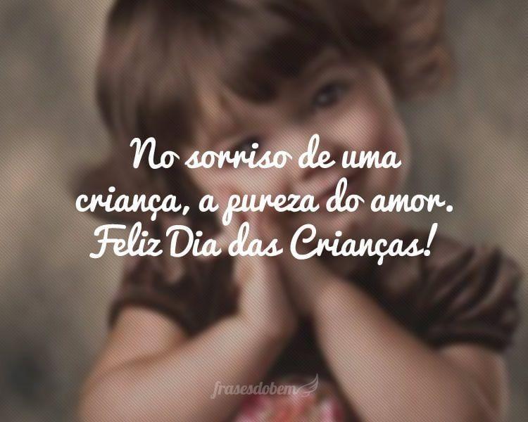 No sorriso de uma criança, a pureza do amor. Feliz Dia das Crianças!