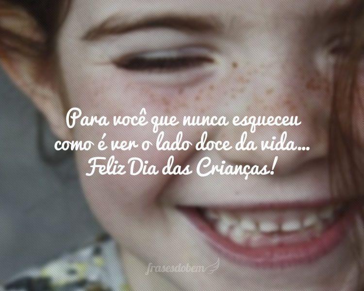 Para você que nunca esqueceu como é ver o lado doce da vida… Feliz Dia das Crianças!