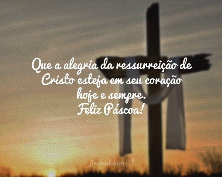 Frases De Páscoa: Que A Alegria Da Ressurreição De Cristo Esteja Em Seu