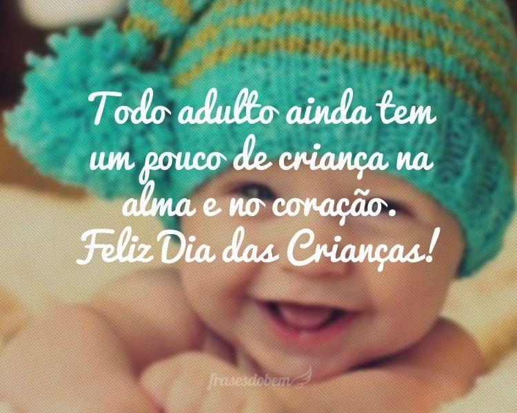 Todo adulto ainda tem um pouco de criança na alma e no coração. Feliz Dia das Crianças!