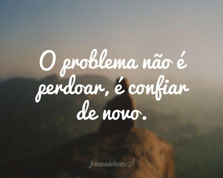 O Problema Não é Perdoar é Confiar De Novo