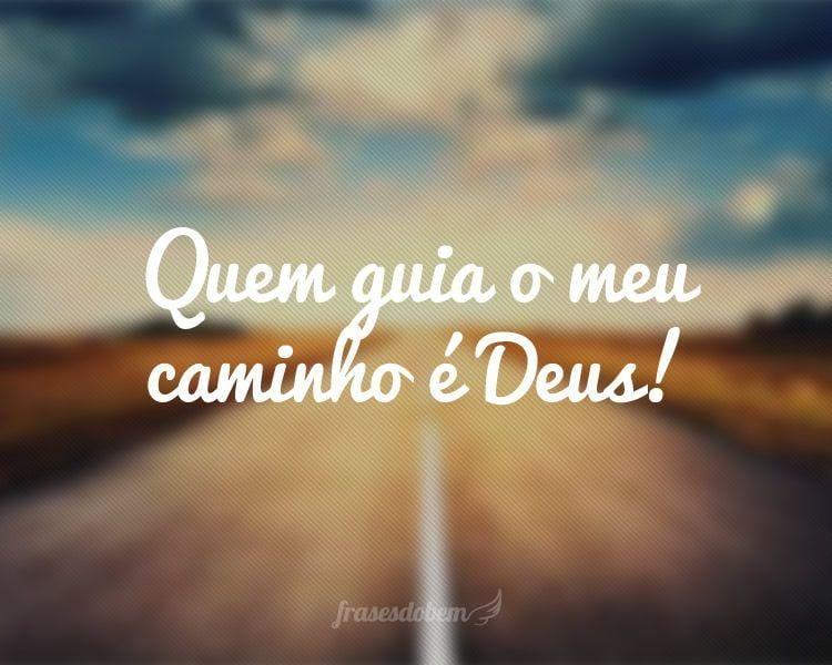 Quem guia o meu caminho é Deus!