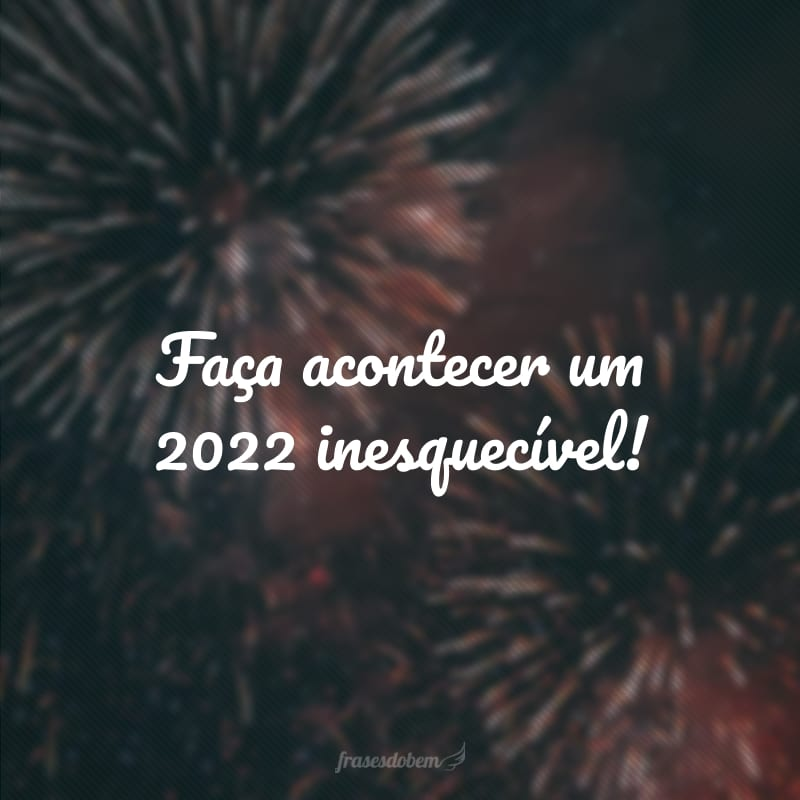 Faça acontecer um 2022 inesquecível!