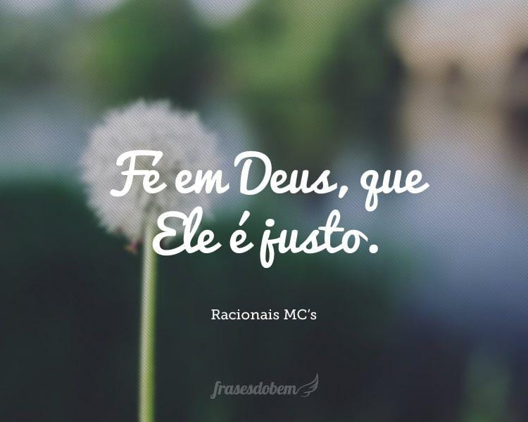 Fé em Deus, que Ele é justo.