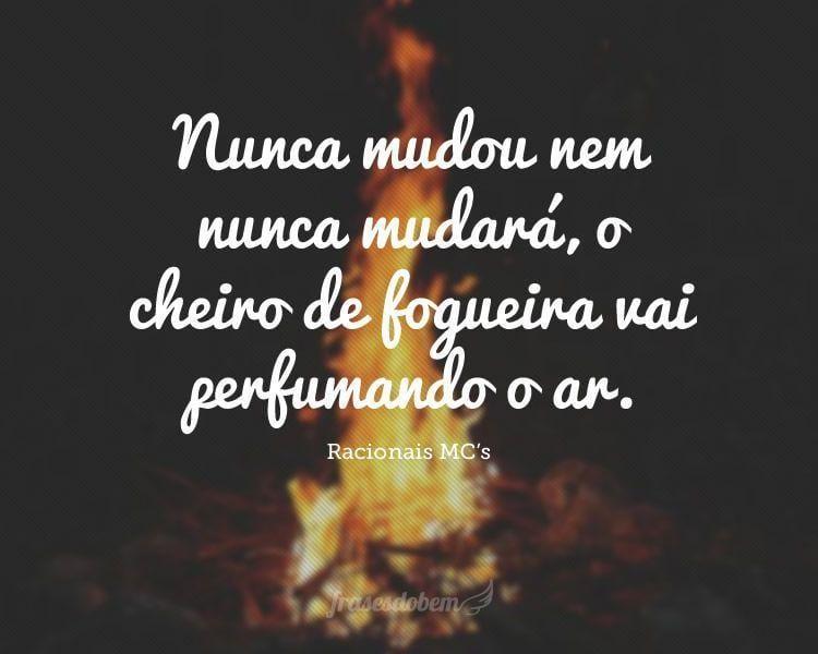 Nunca mudou nem nunca mudará, o cheiro de fogueira vai perfumando o ar.