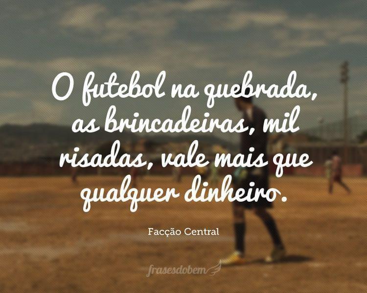 O futebol na quebrada, as brincadeiras, mil risadas, vale mais que qualquer dinheiro.