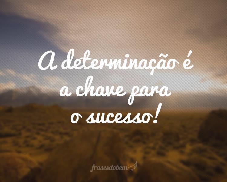 A Determinação é A Chave Para O Sucesso