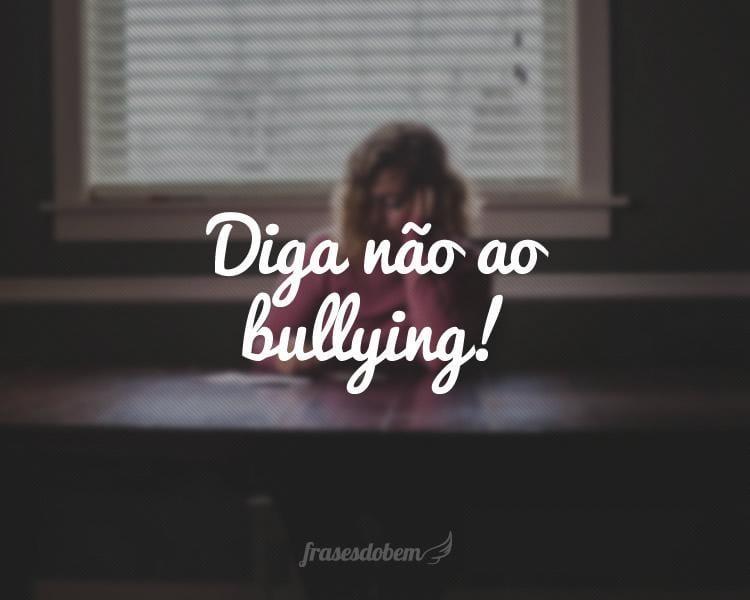 Diga não ao bullying!