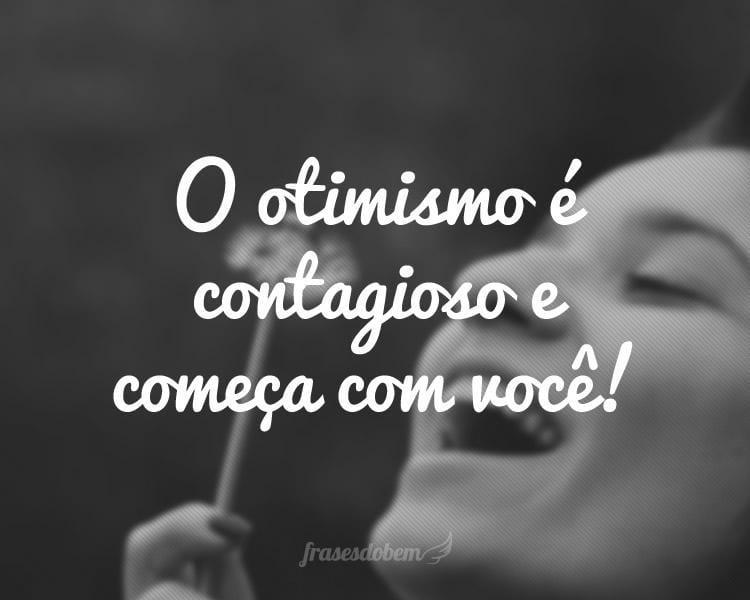 O otimismo é contagioso e começa com você!