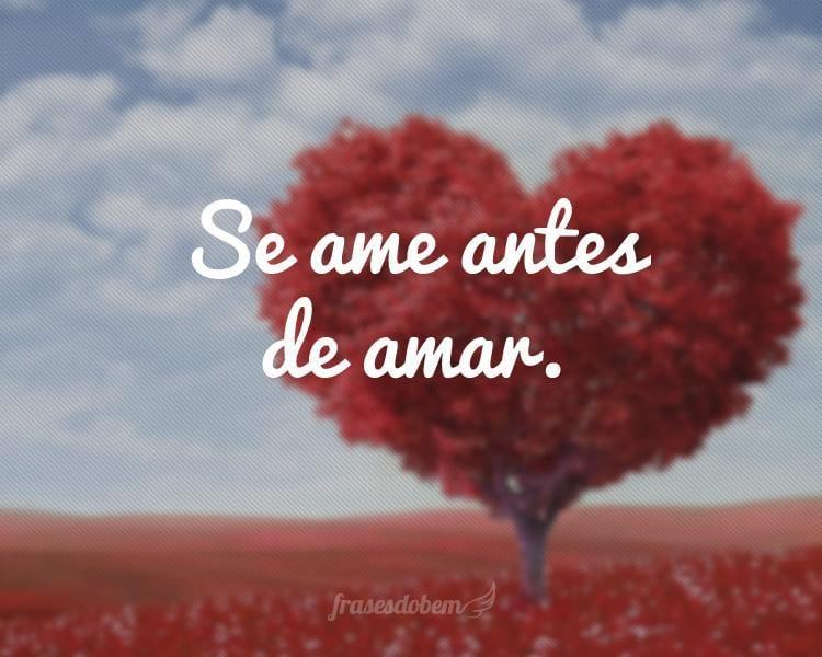 Se ame antes de amar.