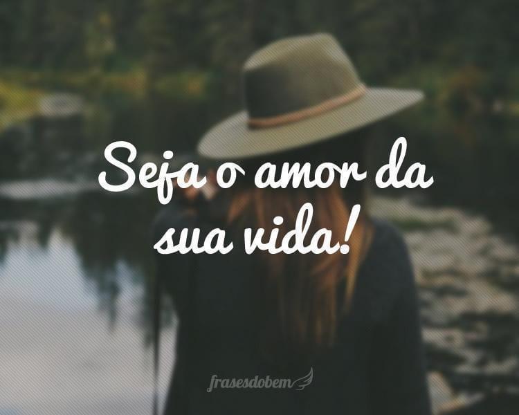 Seja o amor da sua vida!