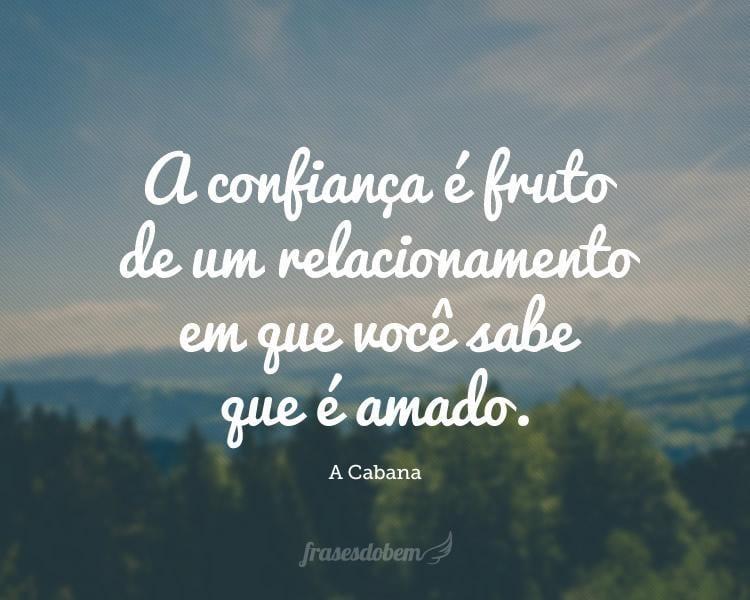 A confiança é fruto de um relacionamento em que você sabe que é amado.