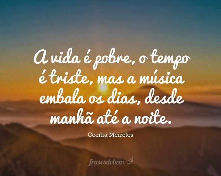 A vida é pobre, o tempo é triste, mas a música embala os dias, desde manhã até a noite.