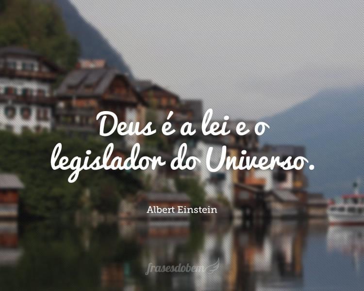 Deus é a lei e o legislador do Universo.