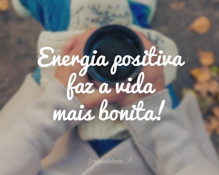 Energia positiva faz a vida mais bonita!
