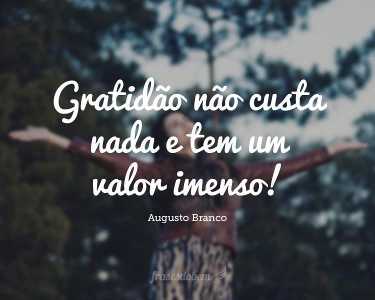 Gratidão não custa nada e tem um valor imenso!