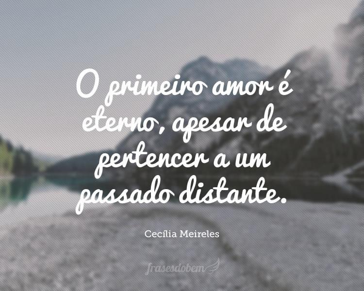 O primeiro amor é eterno, apesar de pertencer a um passado distante.