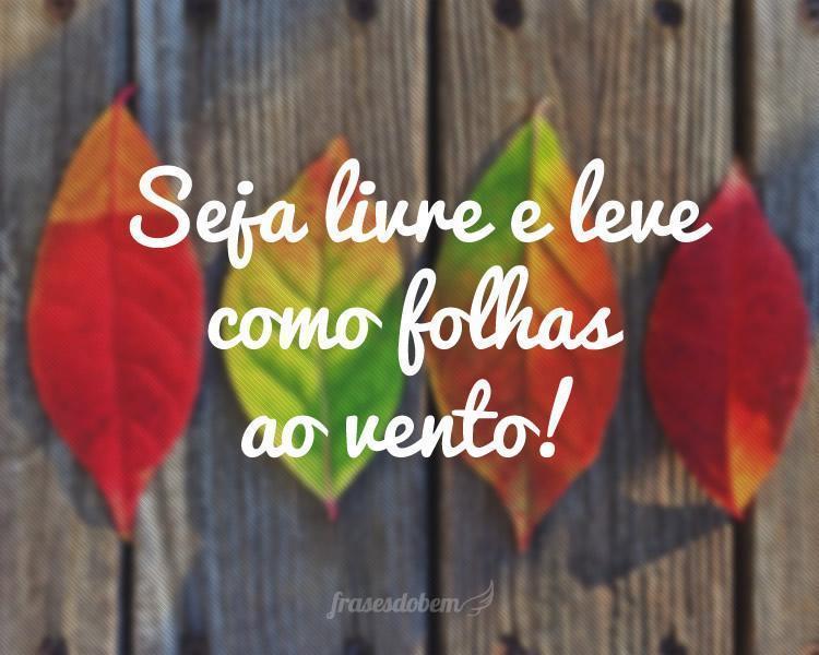 Seja livre e leve como folhas ao vento!