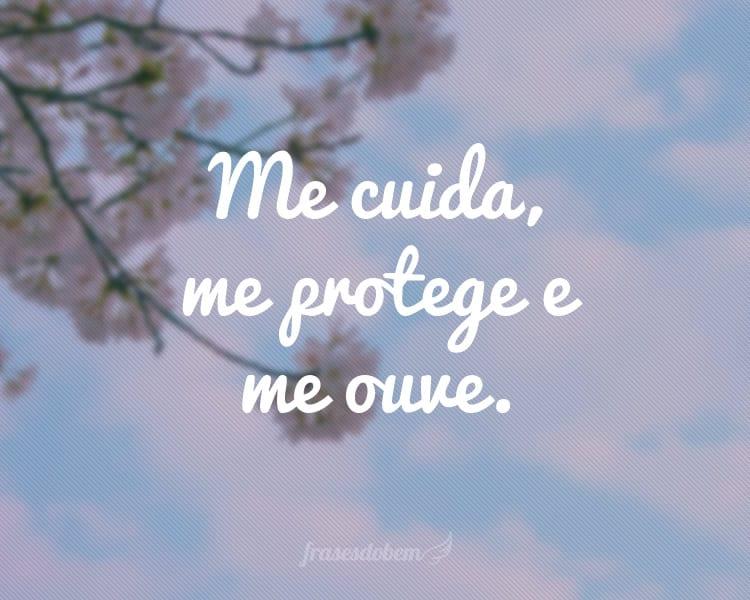 Me cuida, me protege e me ouve.
