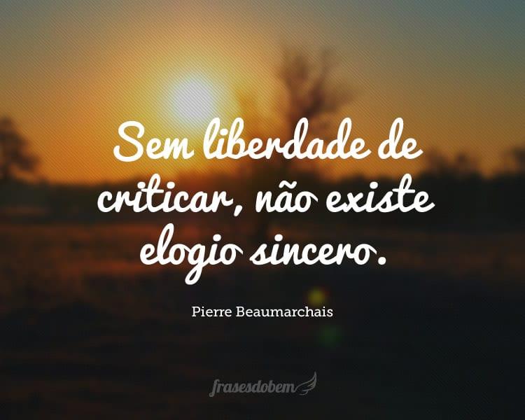Sem liberdade de criticar, não existe elogio sincero.