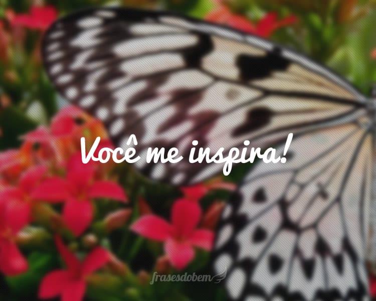 Você me inspira!