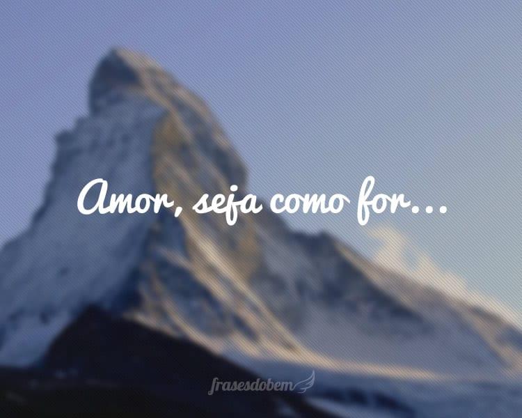 Amor, seja como for...