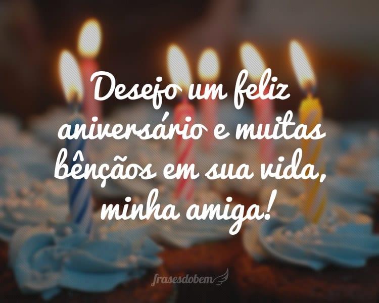Desejo um feliz aniversário e muitas bênçãos em sua vida, minha amiga!
