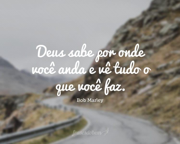 Deus Sabe Por Onde Você Anda E Vê Tudo O Que Você Faz