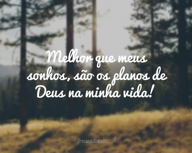 Melhor que meus sonhos, são os planos de Deus na minha vida!
