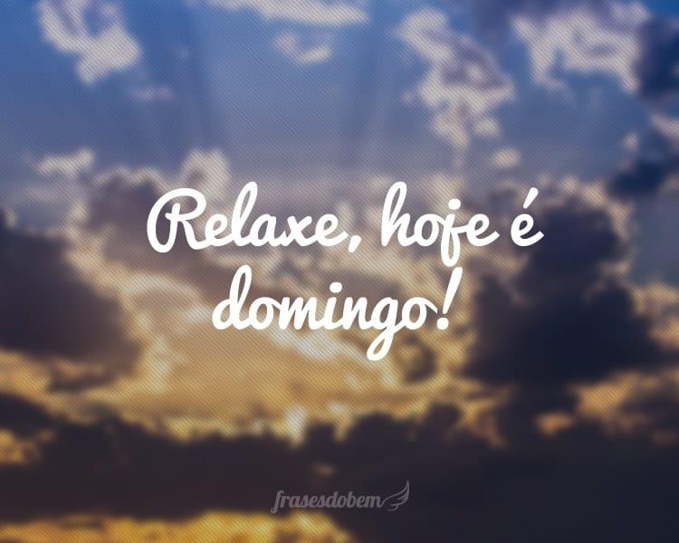 Relaxe, hoje é domingo!