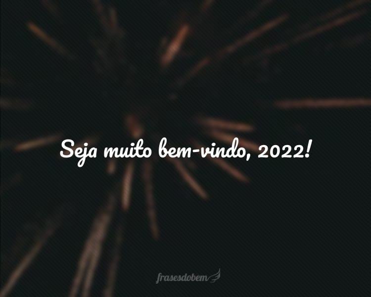 Seja muito bem-vindo, 2022!