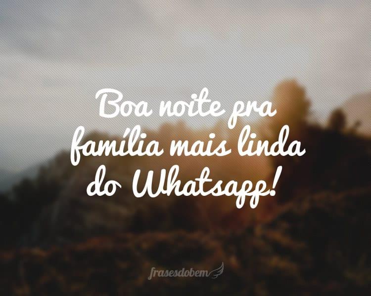 Boa noite pra família mais linda do Whatsapp!