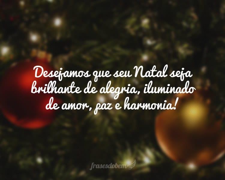 Desejamos que seu Natal seja brilhante de alegria, iluminado de amor, paz e harmonia!
