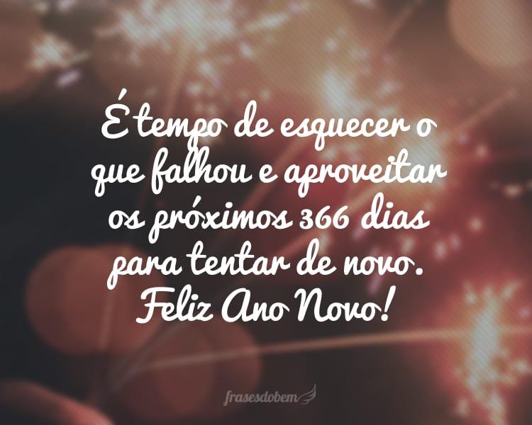 É tempo de esquecer o que falhou e aproveitar os próximos 366 dias para tentar de novo. Feliz Ano Novo!