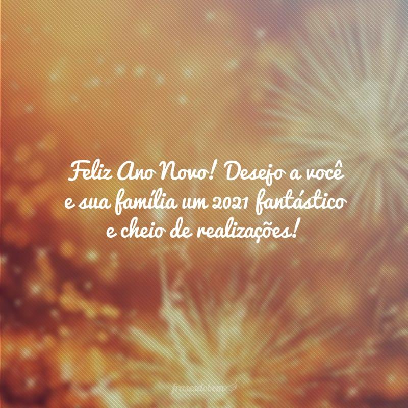 Feliz Ano Novo! Desejo a você e sua família um 2021 fantástico e cheio de realizações!