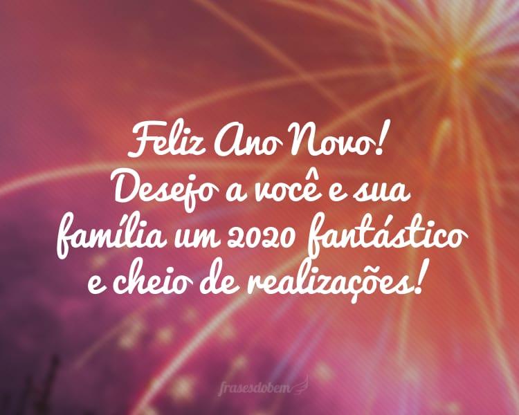 Feliz Ano Novo! Desejo a você e sua família um 2020 fantástico e cheio de realizações!