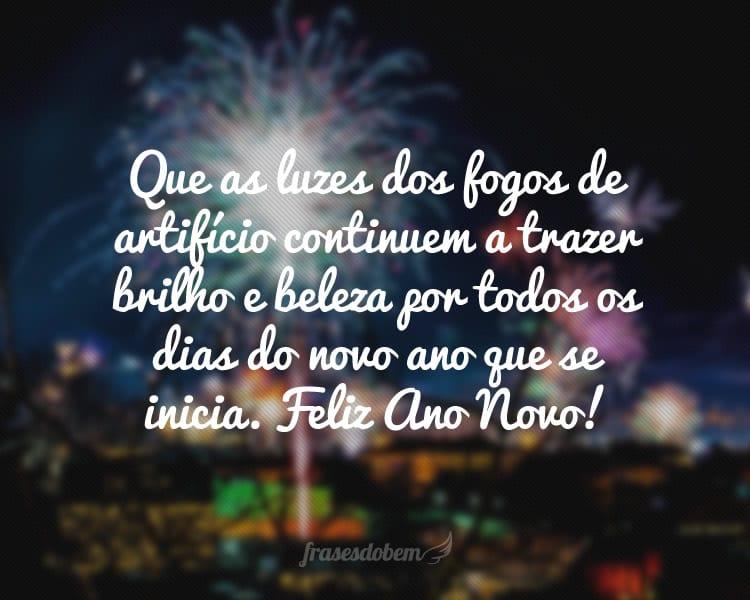 Que as luzes dos fogos de artifício continuem a trazer brilho e beleza por todos os dias do novo ano que se inicia. Feliz Ano Novo!
