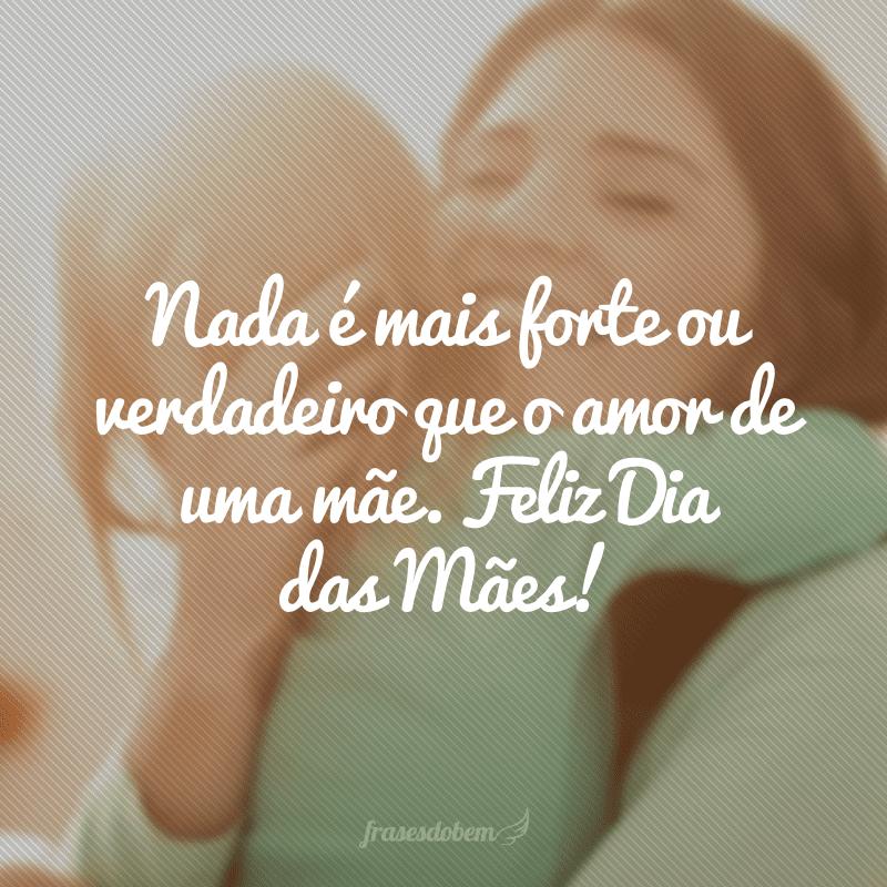 Nada é mais forte ou verdadeiro que o amor de uma mãe. Feliz Dia das Mães!