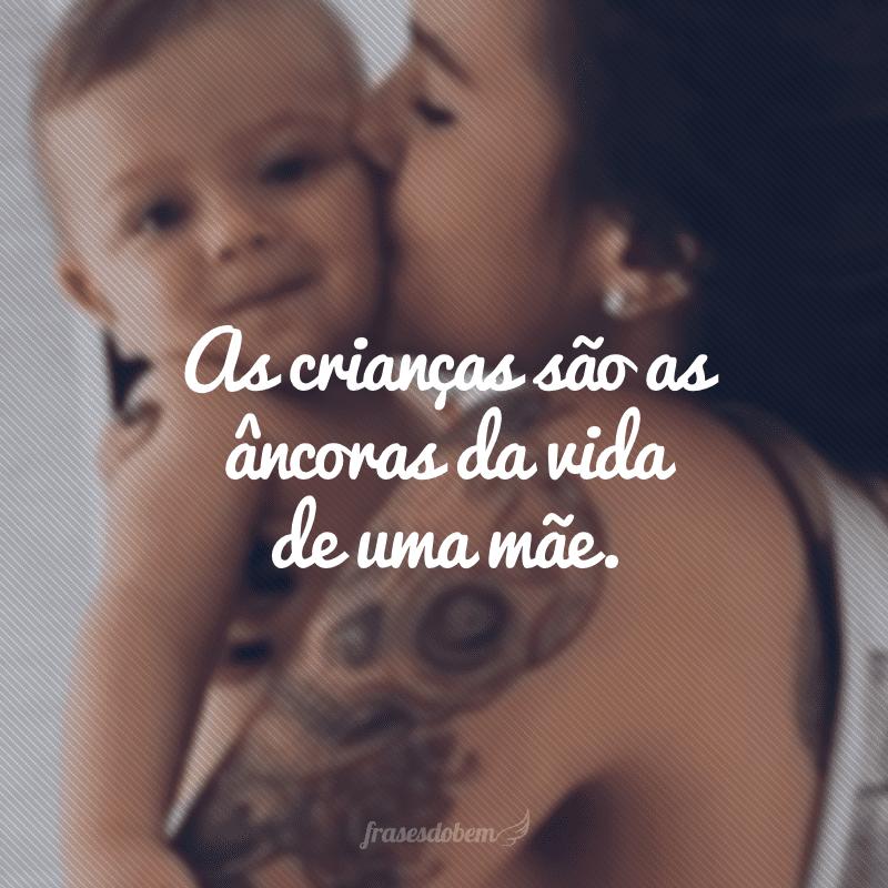As crianças são as âncoras da vida de uma mãe.