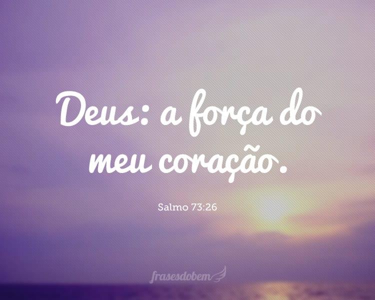 Deus: a força do meu coração. Salmo 73:26
