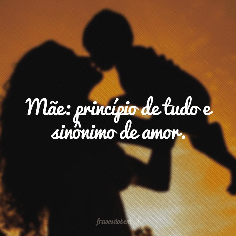 Mãe: princípio de tudo e sinônimo de amor.