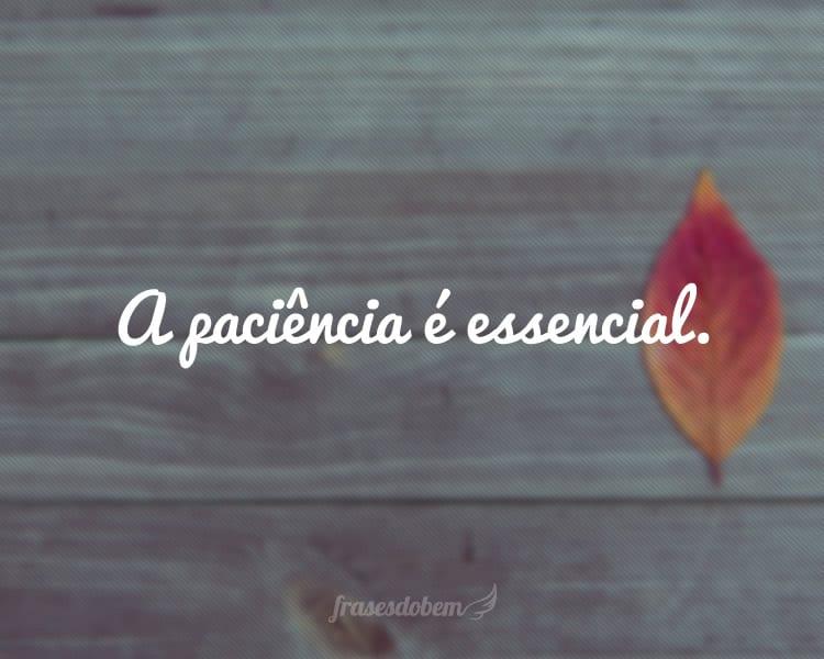 A paciência é essencial.