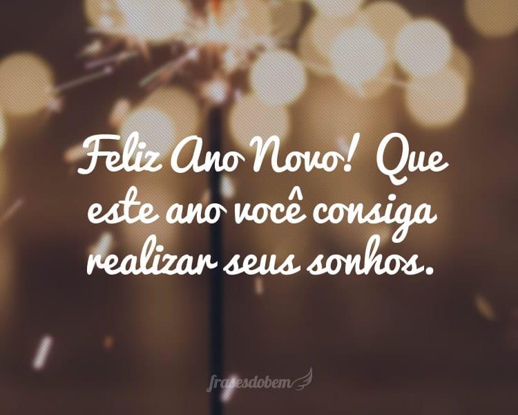 Feliz Ano Novo! Que este ano você consiga realizar seus sonhos.