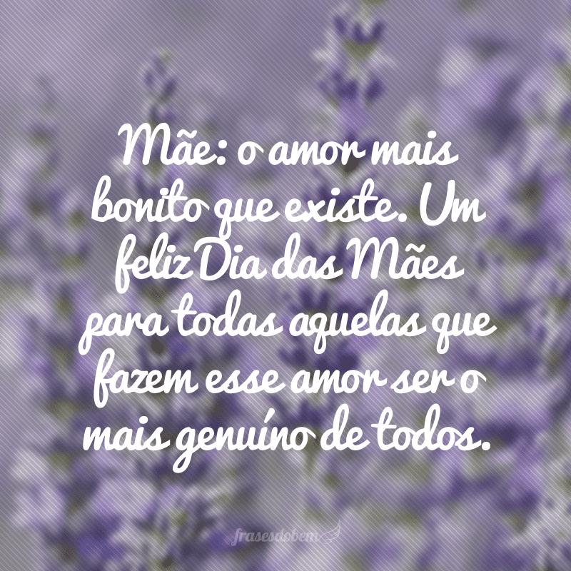 Mãe: o amor mais bonito que existe. Um feliz Dia das Mães para todas aquelas que fazem esse amor ser o mais genuíno de todos.