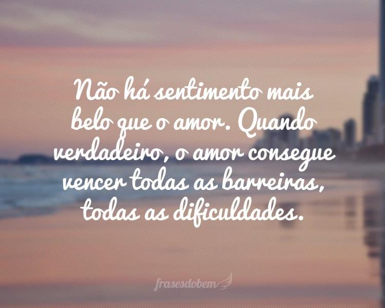 Não há sentimento mais belo que o amor. Quando verdadeiro, o amor consegue vencer todas as barreiras, todas as dificuldades.