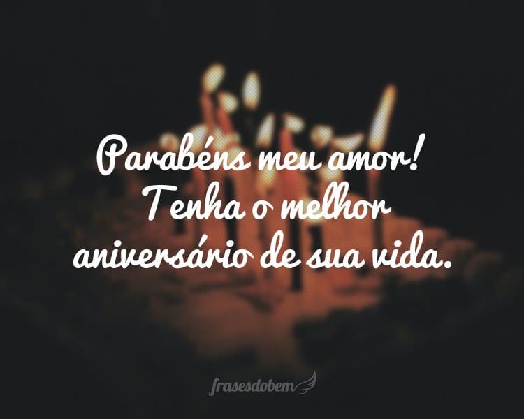 Parabéns meu amor! Tenha o melhor aniversário de sua vida.