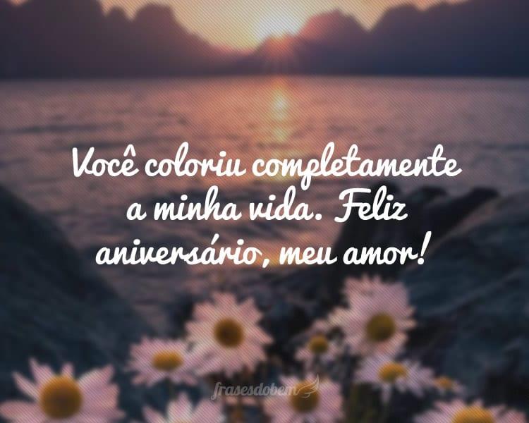 Você coloriu completamente a minha vida. Feliz aniversário, meu amor!