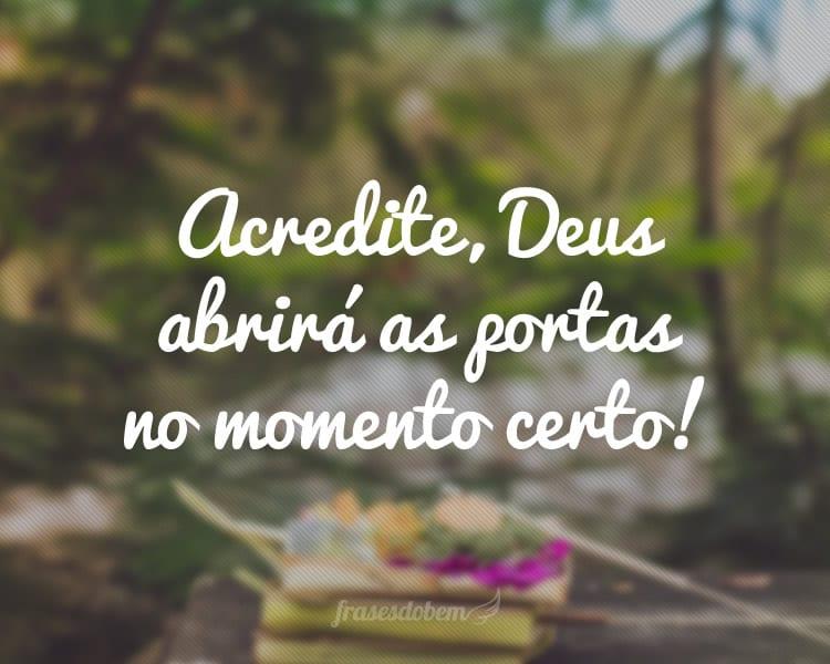 Acredite, Deus abrirá as portas no momento certo!